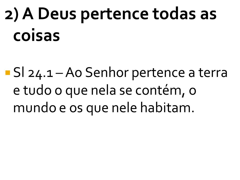 2) A Deus pertence todas as coisas