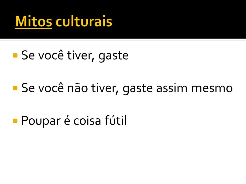 Mitos culturais Se você tiver, gaste