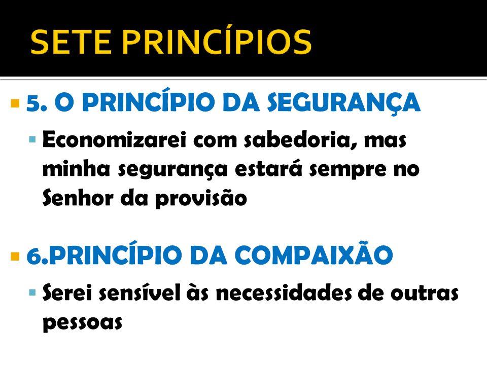 SETE PRINCÍPIOS 5. O PRINCÍPIO DA SEGURANÇA 6.PRINCÍPIO DA COMPAIXÃO