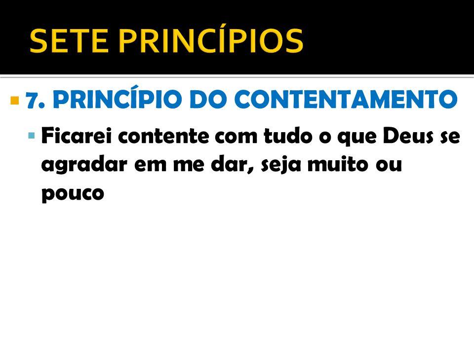 SETE PRINCÍPIOS 7. PRINCÍPIO DO CONTENTAMENTO