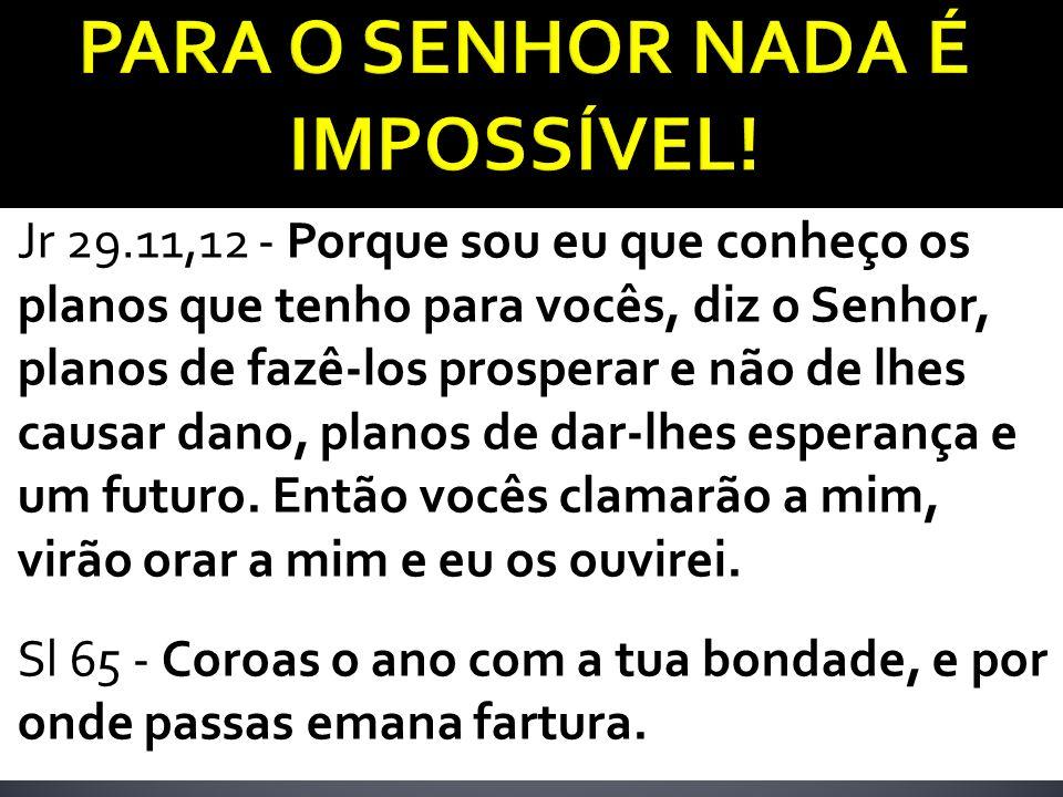 PARA O SENHOR NADA É IMPOSSÍVEL!