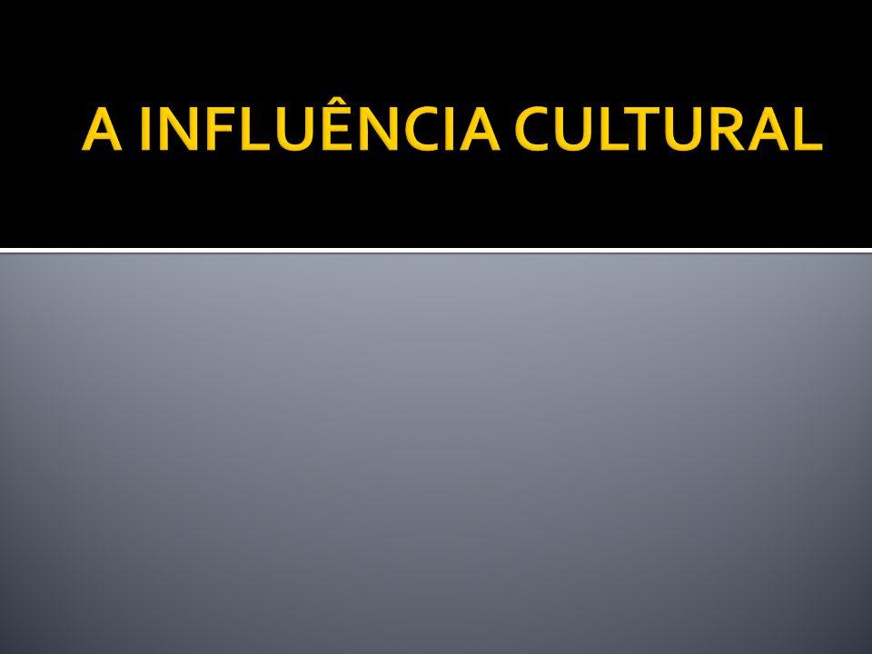 A INFLUÊNCIA CULTURAL