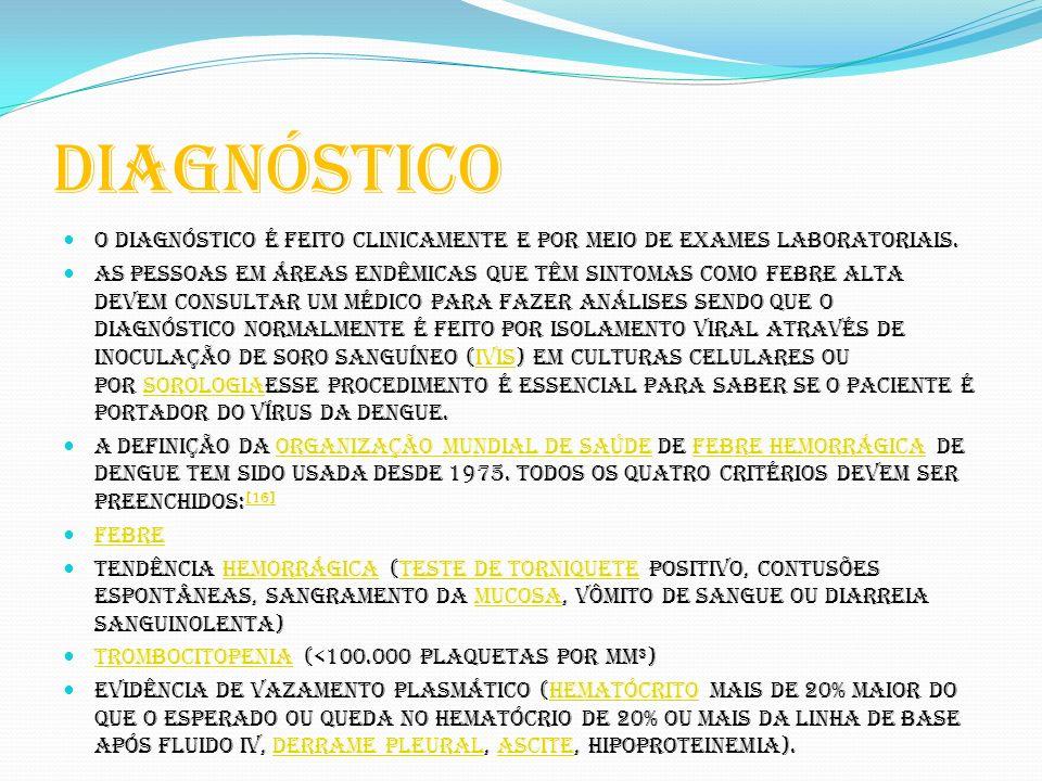 Diagnóstico O diagnóstico é feito clinicamente e por meio de exames laboratoriais.