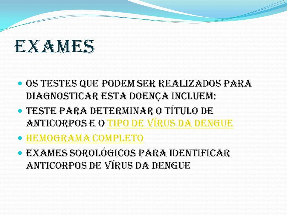 Exames Os testes que podem ser realizados para diagnosticar esta doença incluem: