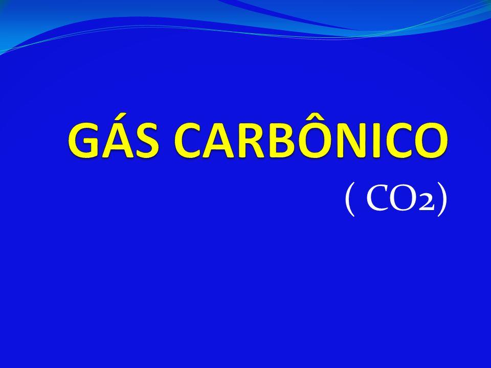GÁS CARBÔNICO ( CO2)