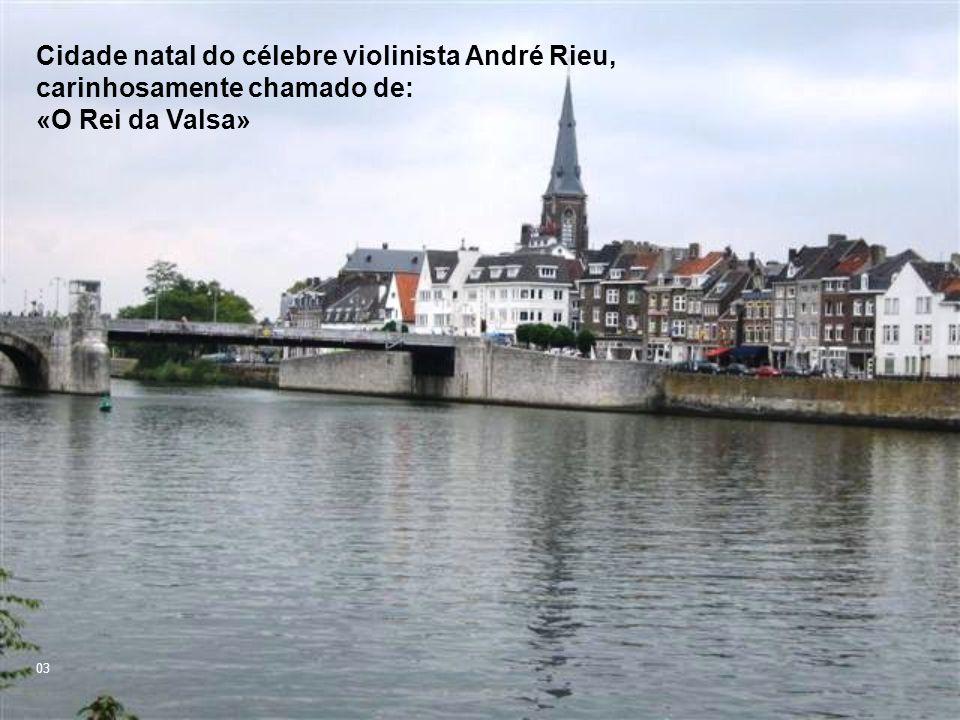 Cidade natal do célebre violinista André Rieu, carinhosamente chamado de: «O Rei da Valsa»