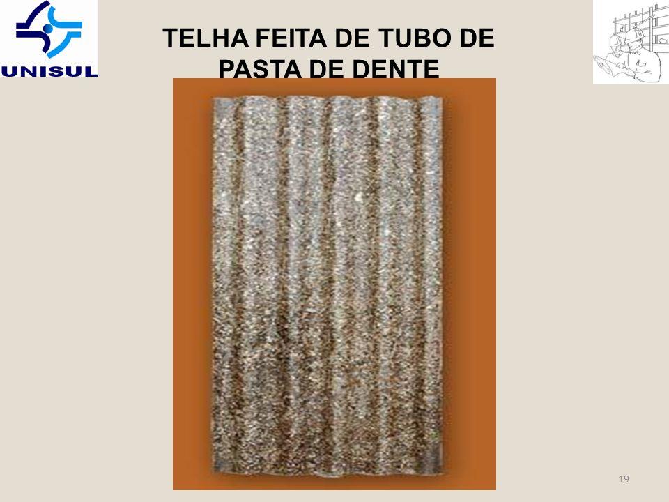 TELHA FEITA DE TUBO DE PASTA DE DENTE