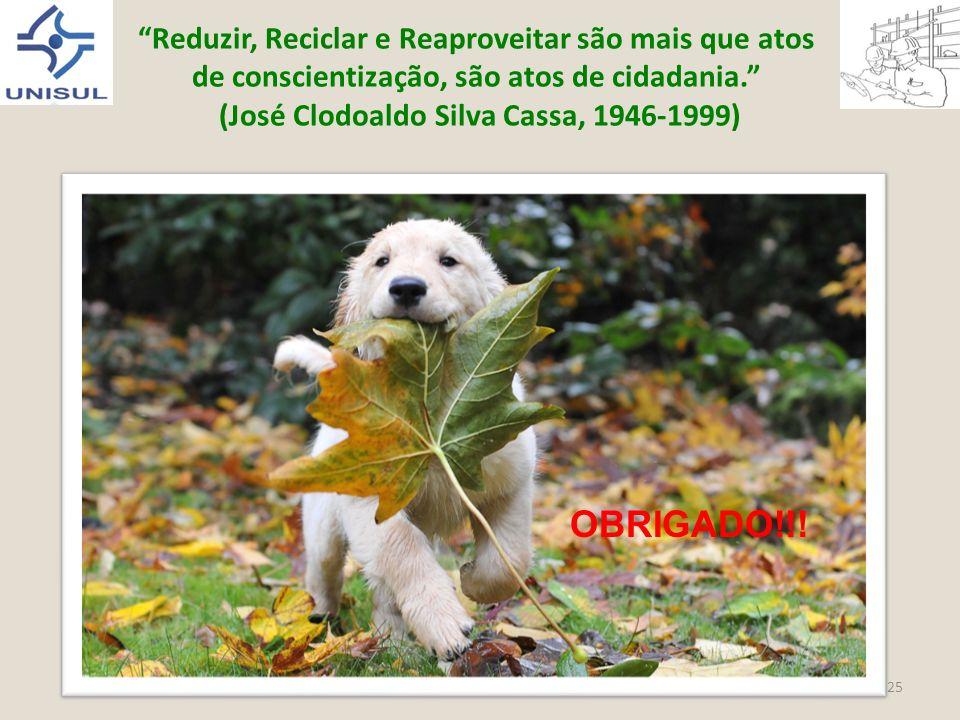 Reduzir, Reciclar e Reaproveitar são mais que atos de conscientização, são atos de cidadania. (José Clodoaldo Silva Cassa, 1946-1999)