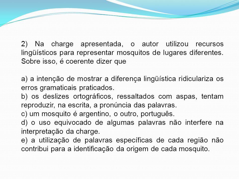 2) Na charge apresentada, o autor utilizou recursos lingüísticos para representar mosquitos de lugares diferentes. Sobre isso, é coerente dizer que