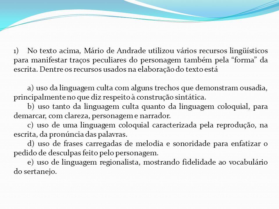 No texto acima, Mário de Andrade utilizou vários recursos lingüísticos para manifestar traços peculiares do personagem também pela forma da escrita. Dentre os recursos usados na elaboração do texto está