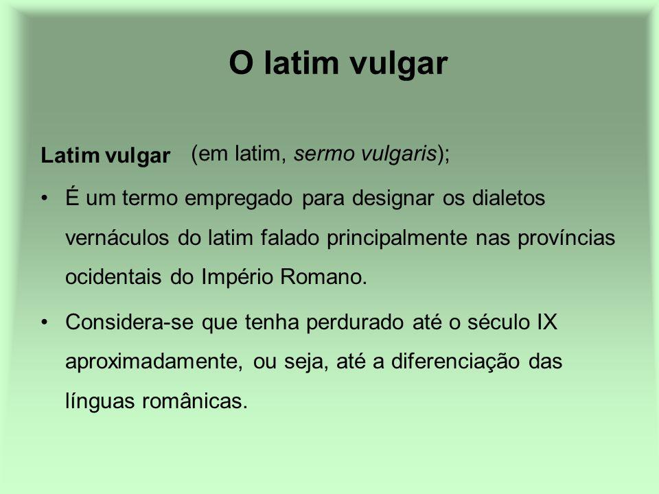 O latim vulgar (em latim, sermo vulgaris); Latim vulgar