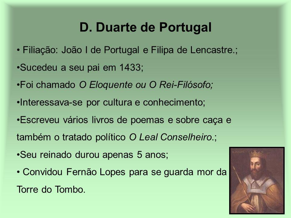 D. Duarte de Portugal Filiação: João I de Portugal e Filipa de Lencastre.; Sucedeu a seu pai em 1433;
