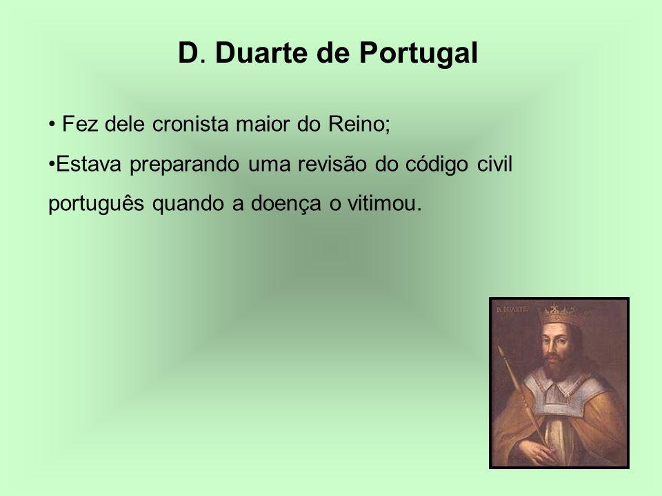 D. Duarte de Portugal Fez dele cronista maior do Reino;