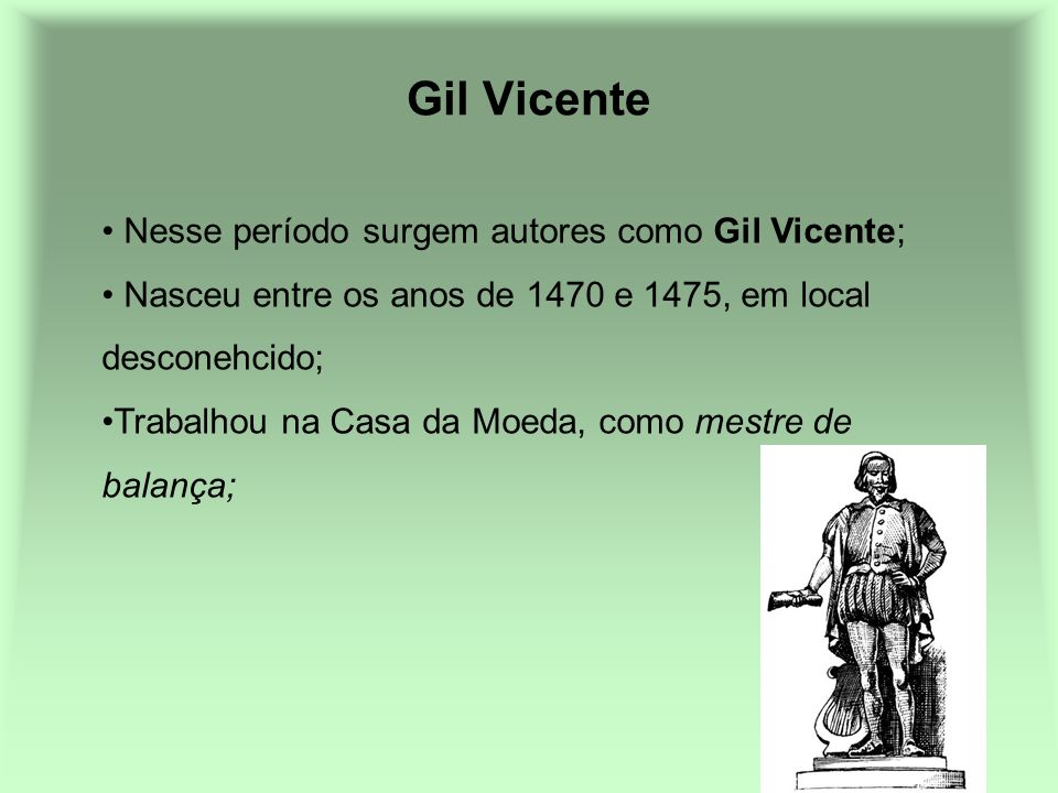 Gil Vicente Nesse período surgem autores como Gil Vicente;