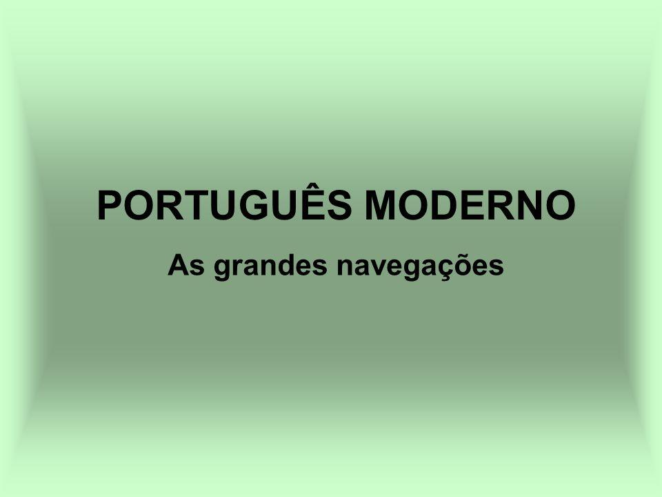 PORTUGUÊS MODERNO As grandes navegações