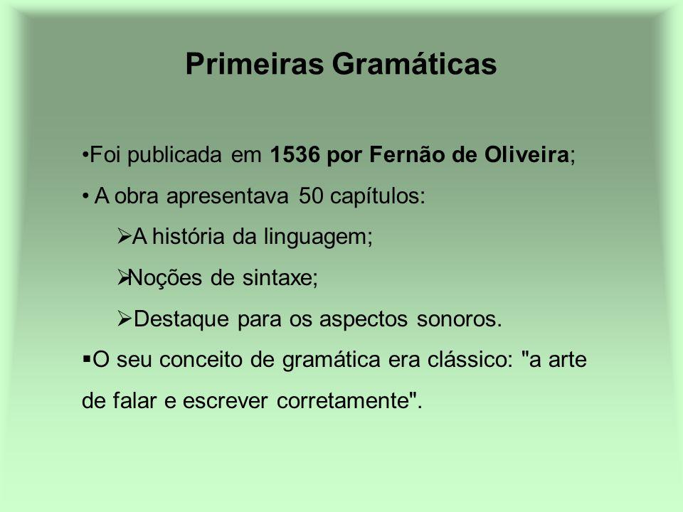 Primeiras Gramáticas Foi publicada em 1536 por Fernão de Oliveira;