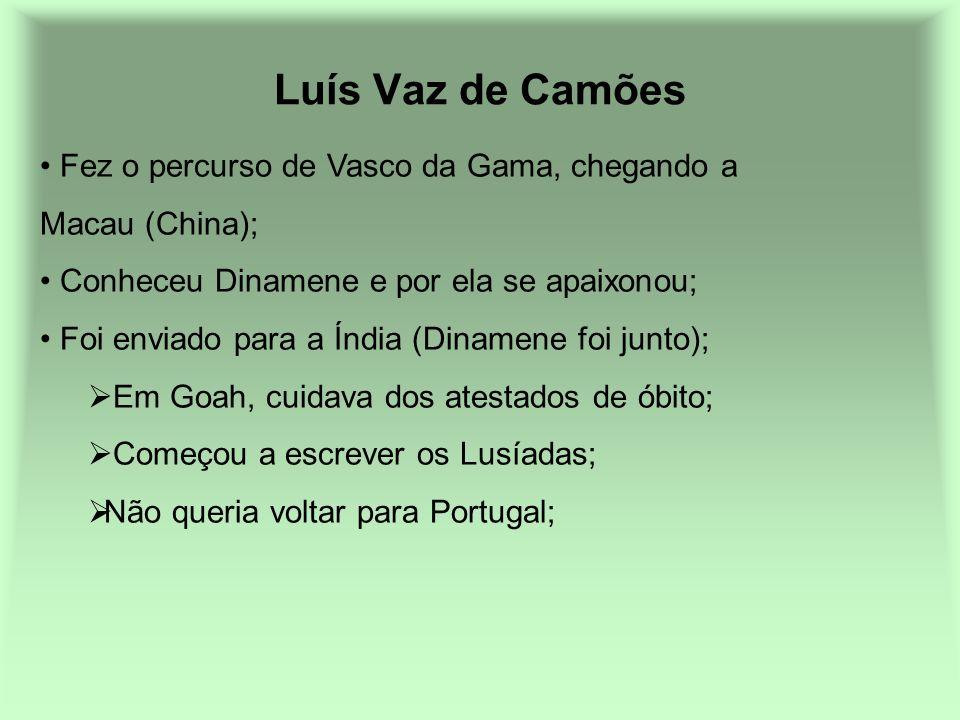 Luís Vaz de Camões Fez o percurso de Vasco da Gama, chegando a Macau (China); Conheceu Dinamene e por ela se apaixonou;