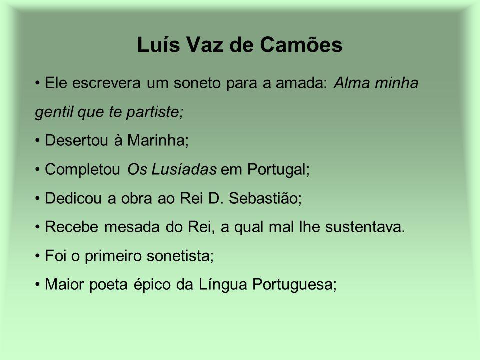 Luís Vaz de Camões Ele escrevera um soneto para a amada: Alma minha gentil que te partiste; Desertou à Marinha;