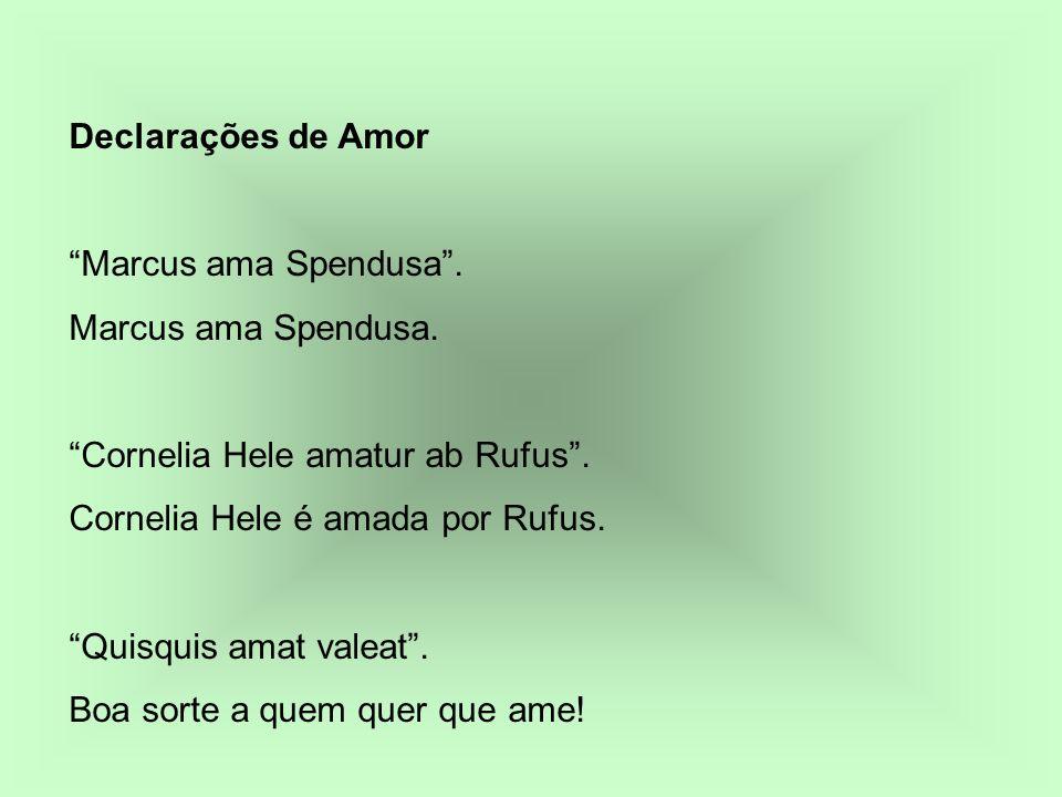 Declarações de Amor Marcus ama Spendusa . Marcus ama Spendusa. Cornelia Hele amatur ab Rufus .