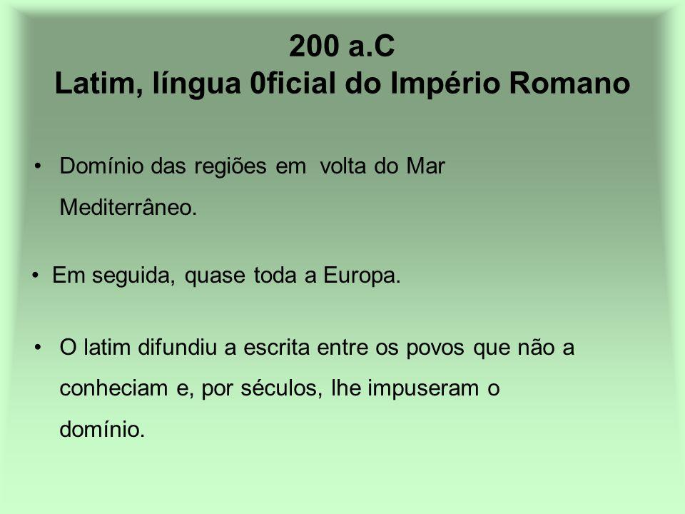 200 a.C Latim, língua 0ficial do Império Romano