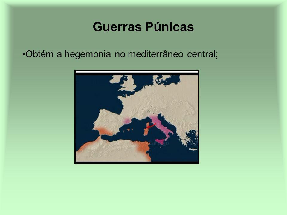 Guerras Púnicas Obtém a hegemonia no mediterrâneo central;