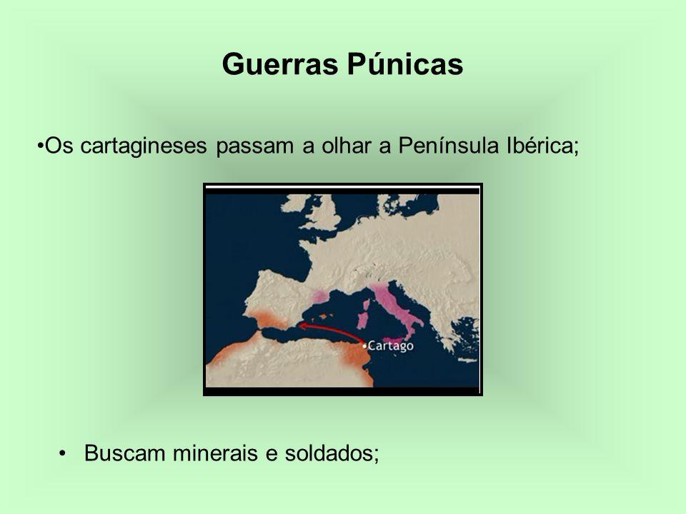 Guerras Púnicas Os cartagineses passam a olhar a Península Ibérica;