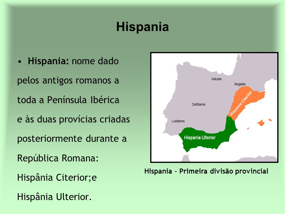 Hispania Hispania: nome dado pelos antigos romanos a