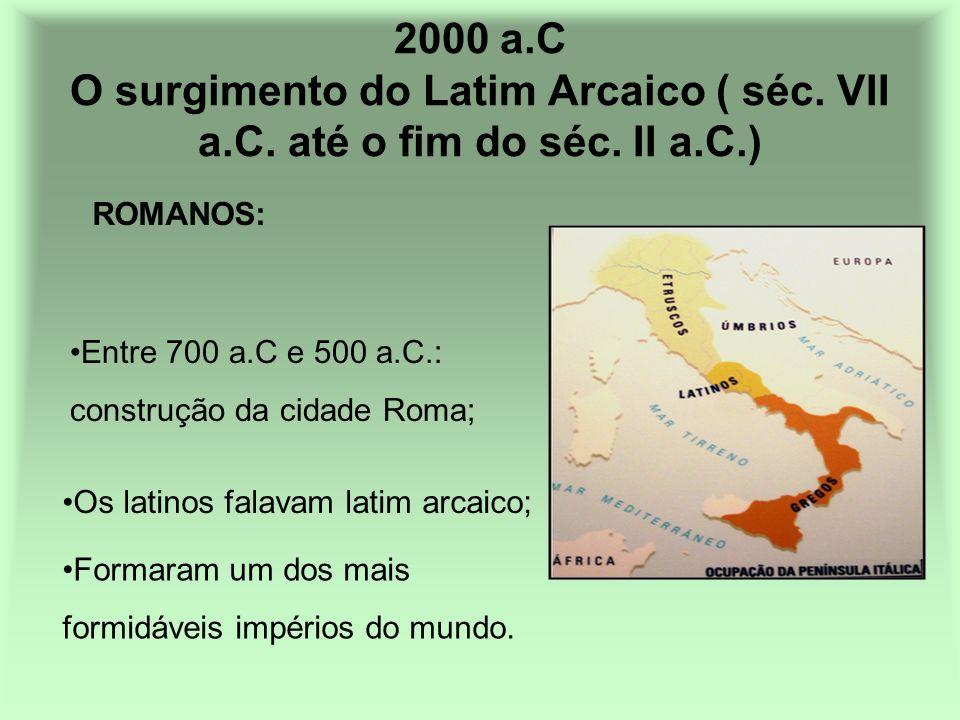 2000 a. C O surgimento do Latim Arcaico ( séc. VII a. C