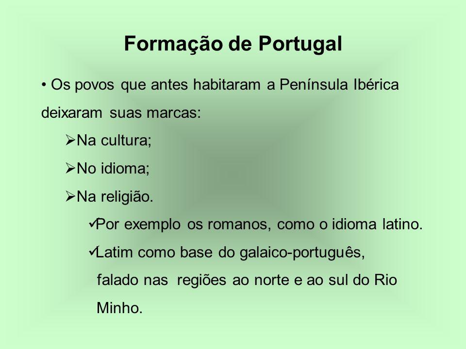Formação de Portugal Os povos que antes habitaram a Península Ibérica deixaram suas marcas: Na cultura;