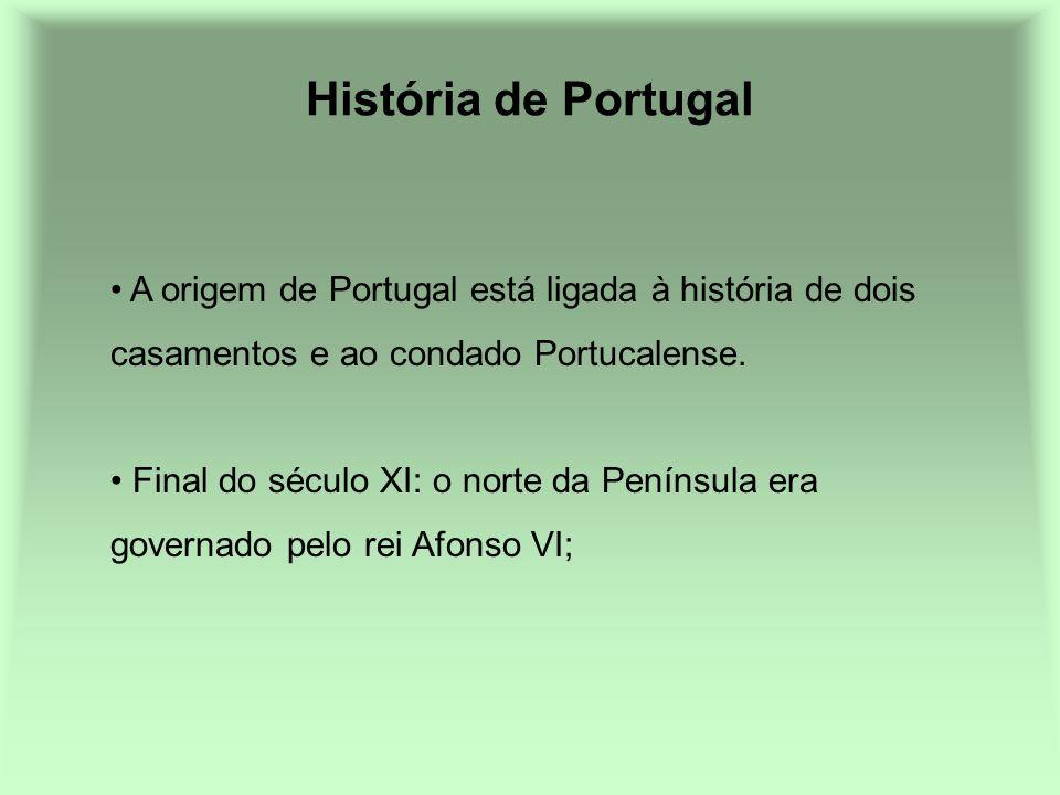 História de Portugal A origem de Portugal está ligada à história de dois casamentos e ao condado Portucalense.