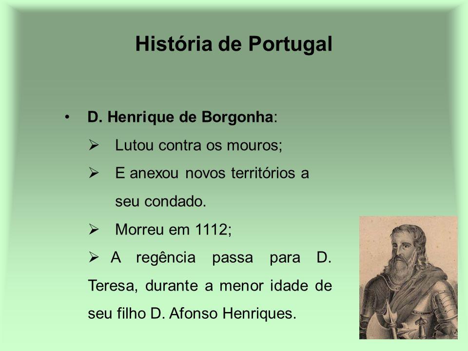 História de Portugal D. Henrique de Borgonha: Lutou contra os mouros;