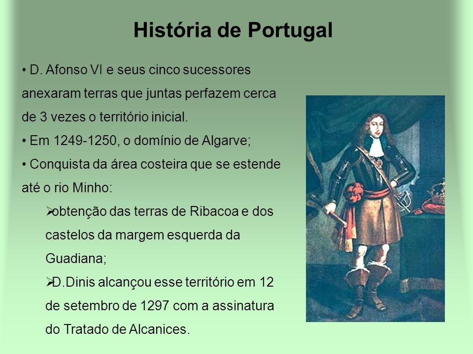 História de Portugal D. Afonso VI e seus cinco sucessores anexaram terras que juntas perfazem cerca de 3 vezes o território inicial.