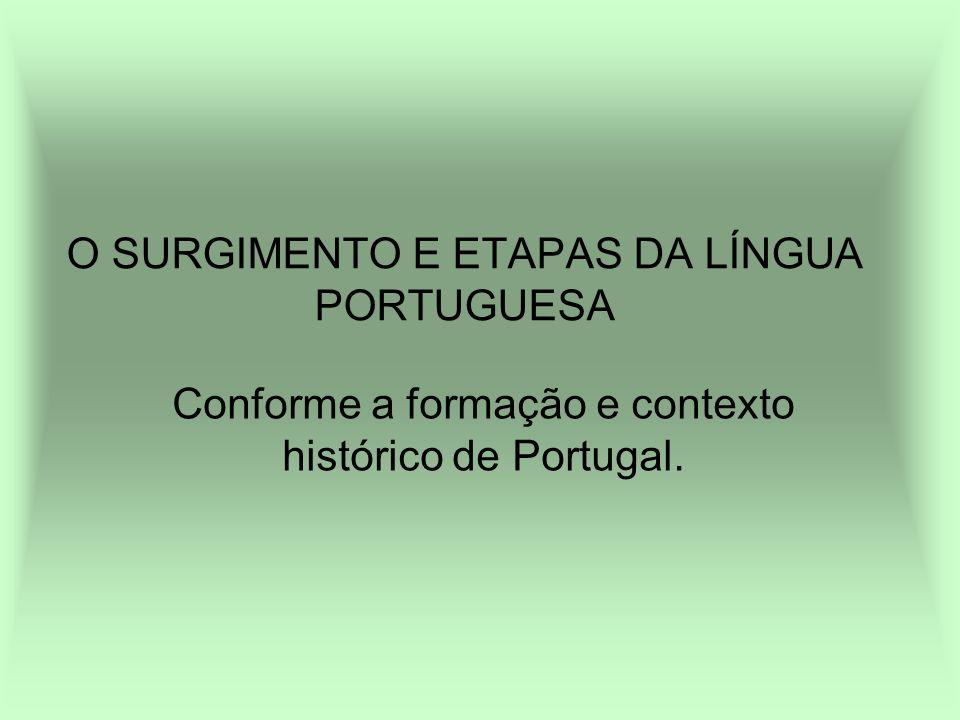 O SURGIMENTO E ETAPAS DA LÍNGUA PORTUGUESA