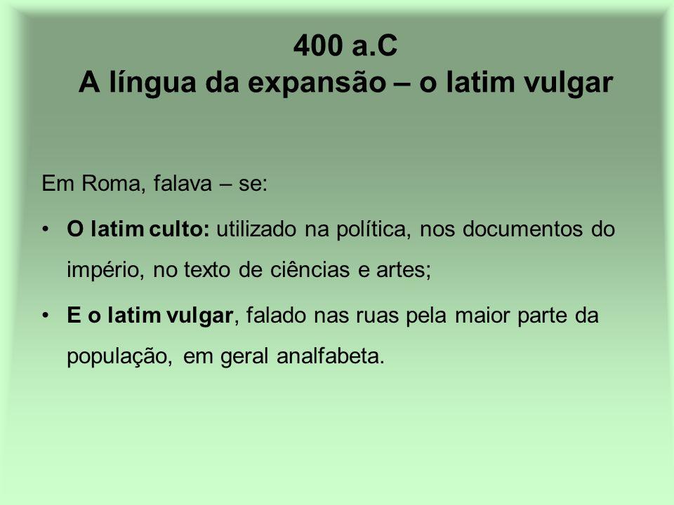 400 a.C A língua da expansão – o latim vulgar