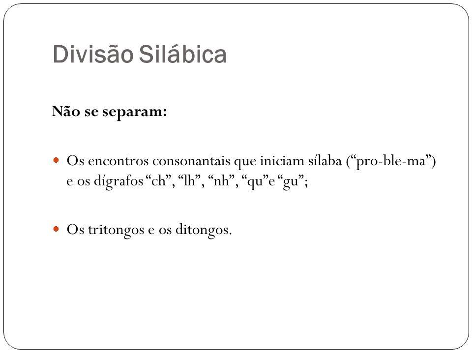 Divisão Silábica Não se separam: