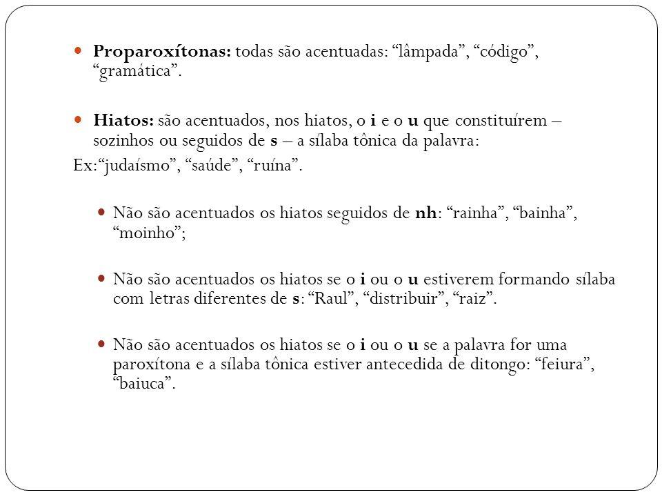 Proparoxítonas: todas são acentuadas: lâmpada , código , gramática .