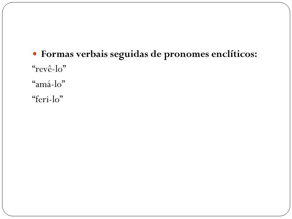 Formas verbais seguidas de pronomes enclíticos: