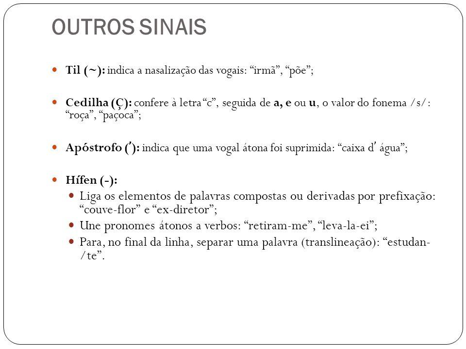 OUTROS SINAIS Til (~): indica a nasalização das vogais: irmã , põe ;