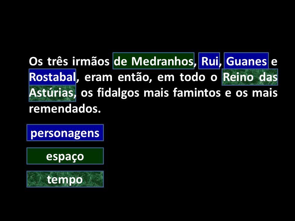 Os três irmãos de Medranhos, Rui, Guanes e Rostabal, eram então, em todo o Reino das Astúrias, os fidalgos mais famintos e os mais remendados.