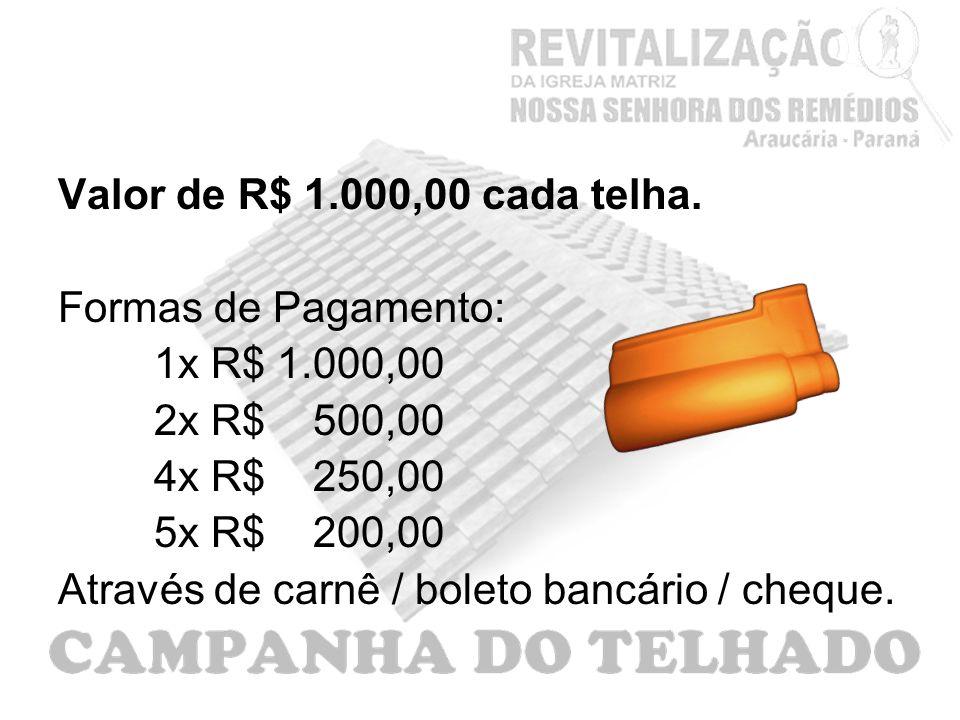 Valor de R$ 1.000,00 cada telha. Formas de Pagamento: 1x R$ 1.000,00. 2x R$ 500,00. 4x R$ 250,00.