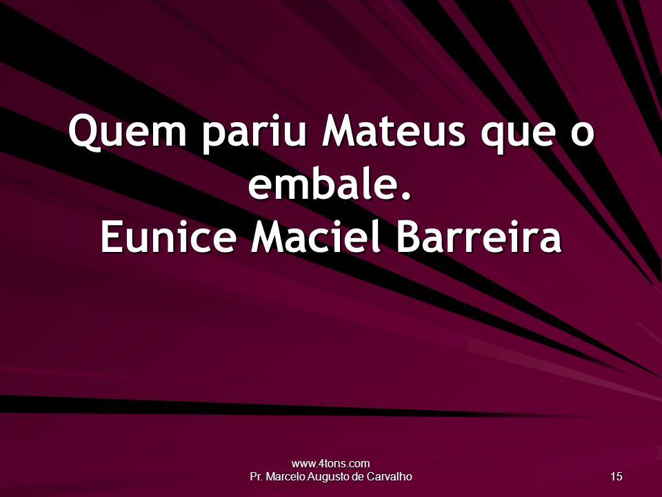Quem pariu Mateus que o embale. Eunice Maciel Barreira