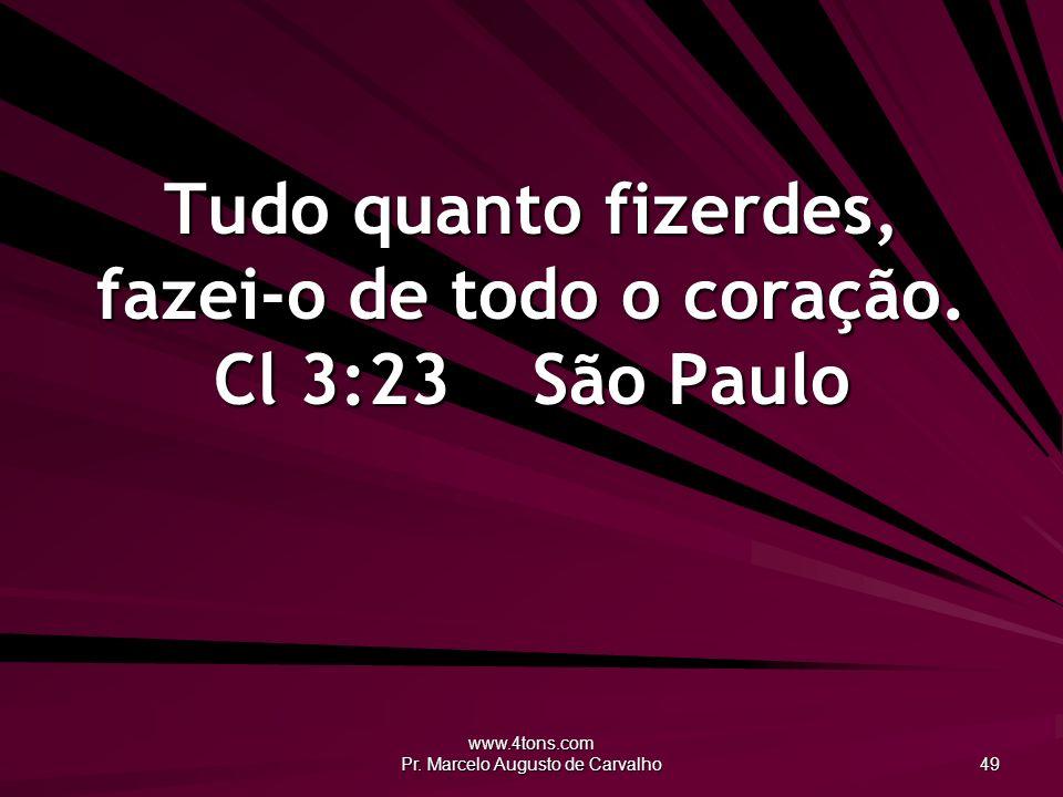 Tudo quanto fizerdes, fazei-o de todo o coração. Cl 3:23 São Paulo