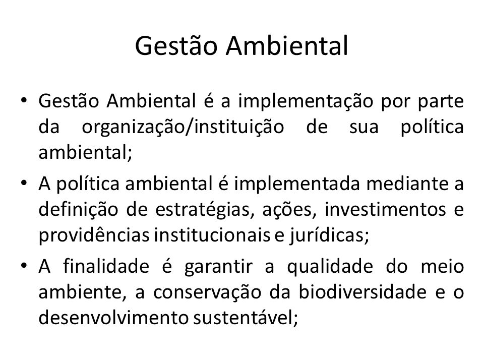 Gestão Ambiental Gestão Ambiental é a implementação por parte da organização/instituição de sua política ambiental;