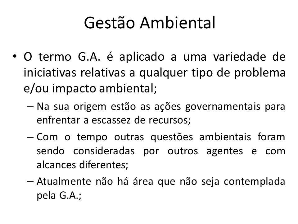 Gestão Ambiental O termo G.A. é aplicado a uma variedade de iniciativas relativas a qualquer tipo de problema e/ou impacto ambiental;