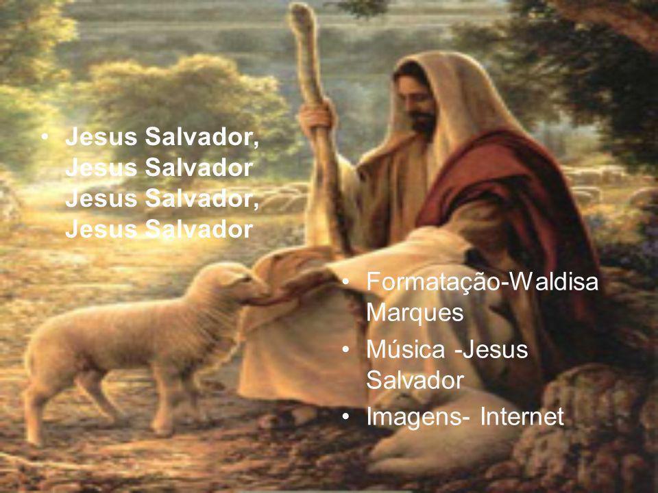 Jesus Salvador, Jesus Salvador Jesus Salvador, Jesus Salvador