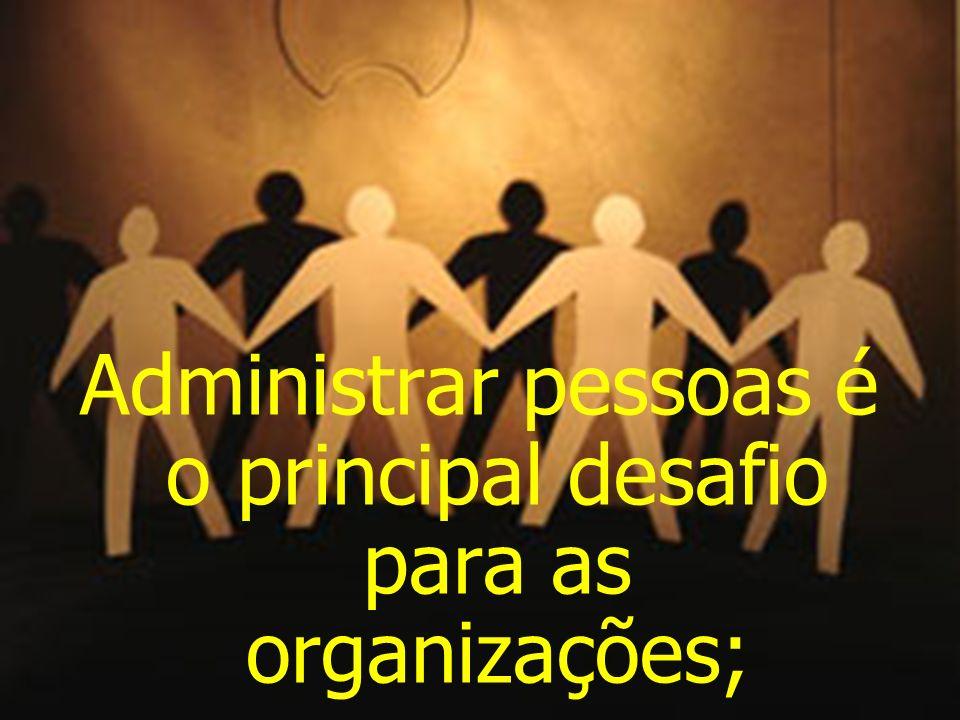 Administrar pessoas é o principal desafio para as organizações;
