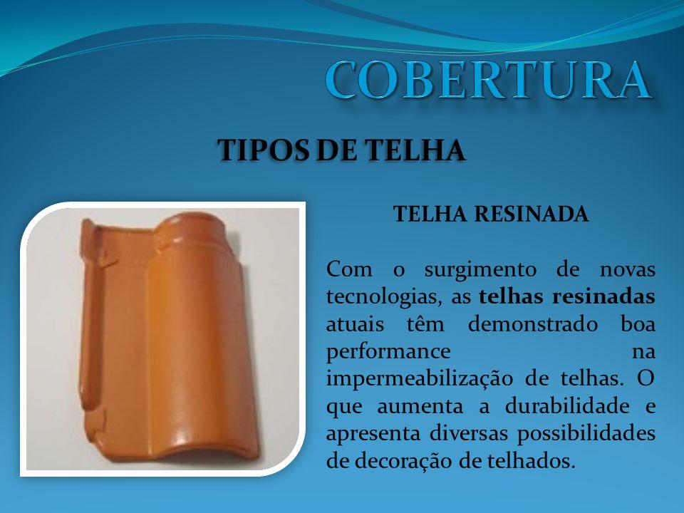 COBERTURA TIPOS DE TELHA TELHA RESINADA