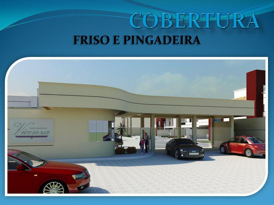 COBERTURA FRISO E PINGADEIRA