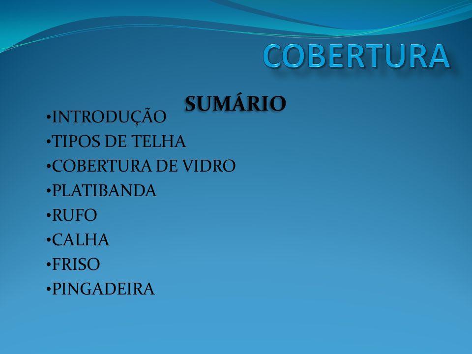 COBERTURA SUMÁRIO INTRODUÇÃO TIPOS DE TELHA COBERTURA DE VIDRO
