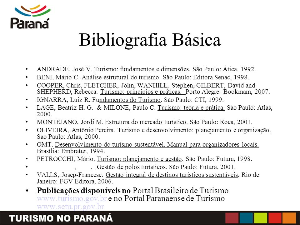 Bibliografia Básica ANDRADE, José V. Turismo: fundamentos e dimensões. São Paulo: Ática, 1992.